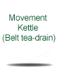 Movement Kettle (Belt tea-drain)